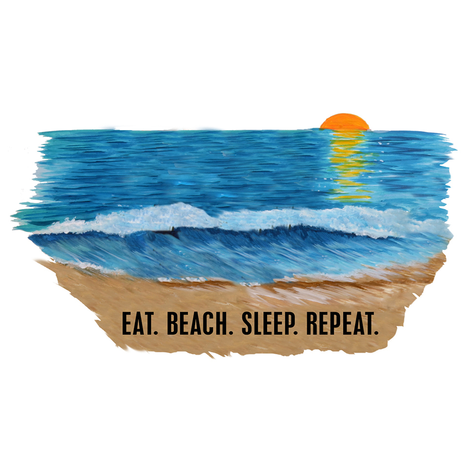 """Eat. Beach. Sleep. Repeat"""